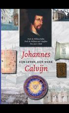 Johannes calvijn zijn leven zijn werk