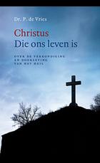 Christus Die ons leven is