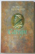 Calvijn, zijn leven en invloed